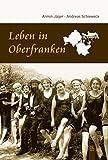 Leben in Oberfranken (Bilder aus Deutschland) - Armin Jäger