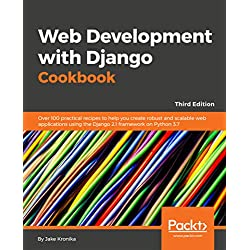 Web Development with Django Cookbook - Third Edition: Over 100 practical recipes to help you create robust and scalable web applications using the Django 2.1 framework on Python 3.7.