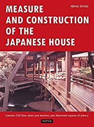 Measure and Construction of the Japanese House (Contains 250 Floor Plans and Sketches Aspects of Joinery) by Heino Engel (1985-05-03)