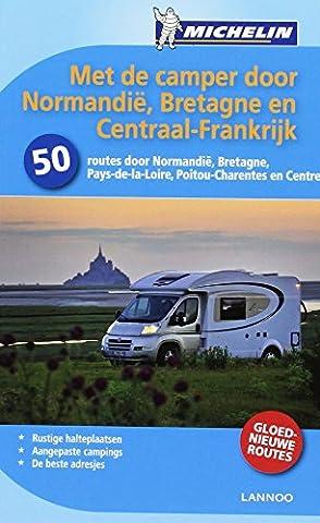 Met de camper door Normandië, Bretagne en Centraal-Frankrijk: 50 routes door Normandie, Bretagne, Pays-de-la-Loire, Poitou-Charentes en Centre