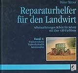 Traktormotoren, Traktorhydraulik, Gelenkwellen (Reparaturhelfer für den Landwirt: Arbeitsanleitungen Schritt für Schritt, Band 1)