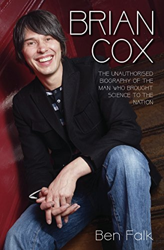 Brian Cox - The Unauthorised Biography of the Man Who Brought Science to the Nation (English Edition)