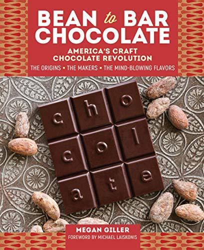 Bean-To-Bar Chocolate: America's Craft Choclate Revolution: The Origins, the Makers, and the Mind-Blowing Flavors por Megan Giller