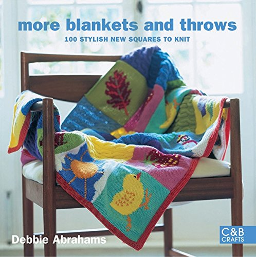More Blankets and Throws: 100 Stylish New Squares to Knit