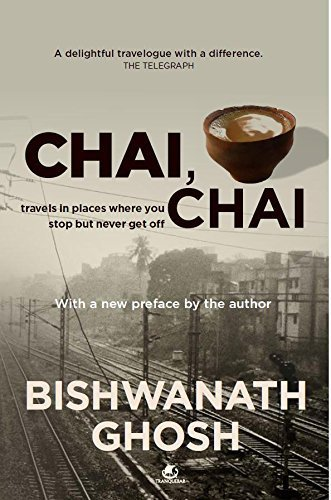 Chai, chai: Travels in Places Where You Stop but Never Get Off by Bishwanath Ghosh (2009-09-21)