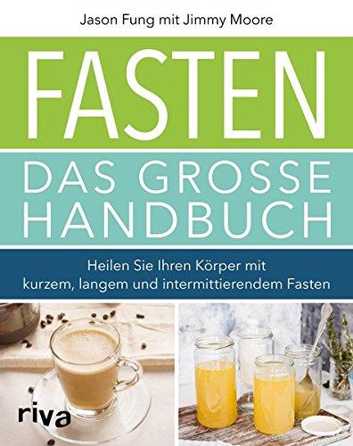 Fasten - Das große Handbuch: Heilen Sie Ihren Körper mit kurzem, langem und intermittierendem Fasten