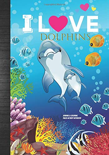 I Love Dolphins Journal & Coloring Pages Activity Notebook: Pretty Dolphin Activity Book Party Favor Gift Idea: Guided Journal, Coloring & Word-Search For Kids To Write In (Boxes Bulk Favor)