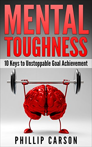 free kindle book Mental Toughness: 10 Keys to Unstoppable Goal Achievement (Grit)