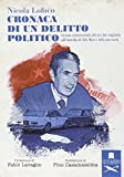 Cronaca di un delitto politico. Versioni controcorrenti alle tesi del complotto sull'omicidio di Aldo Moro e della sua scorta