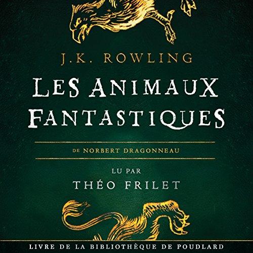 Les Animaux fantastiques (La bibliothèque de Poudlard 1) par J.K. Rowling