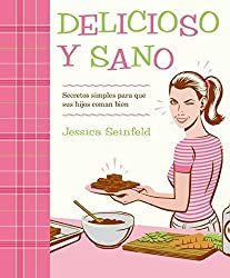 Delicioso y Sano: Secretos Simples para que Sus Hijos Coman Bien (Spanish Edition) by Jessica Seinfeld (2008-04-15)
