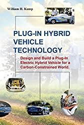 Plug-In Hybrid Vehicle Technology :  Design and Build a Plug-In Electric Hybrid Vehicle for a Carbon-Constrained World