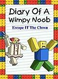 Diary Of A Wimpy Noob: Escape It The Clown (Noob's Diary Book 12)