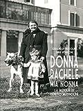 Donna Rachele mia nonna. La moglie di Benito Mussolini (RITRATTI)