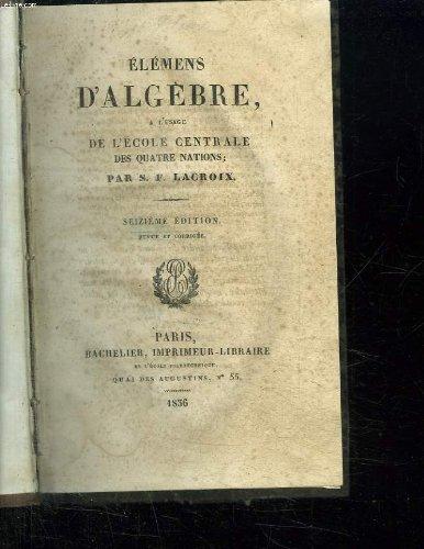ELEMENTS D ALGEBRE A L USAGE DE L ECOLE CENTRALE DES QUATRE NATIONS. SEIZIEME EDITION. par LACROIX SF.