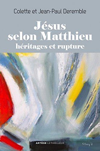 Jésus selon Matthieu: Héritages et rupture par Colette Deremble
