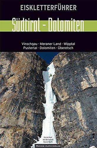 Eiskletterführer Südtirol - Dolomiten: Vinschgau, Meraner Land, Wipptal, Postertal, Dolomiten, Überetsch