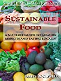 Sustainable Food: A No-Fluff Guide To Farmers Markets And Eating Locally