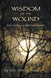 """We have all experienced emotional wounding. Using Jungian and Cognitive Behavioral techniques, Neil Bricco's """"Wisdom of the Wound"""" can help identify emotional wounds, core beliefs and behaviors learned to protect those wounds. Using maps, text and wo..."""