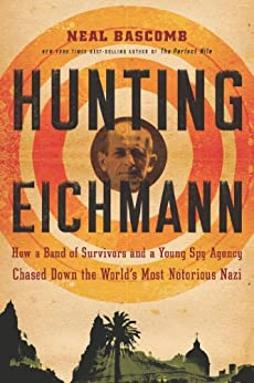 Hunting Eichmann: How a Band of Survivors and a Young Spy Agency Chased Down the World's Most Notorious Nazi par [Bascomb, Neal]