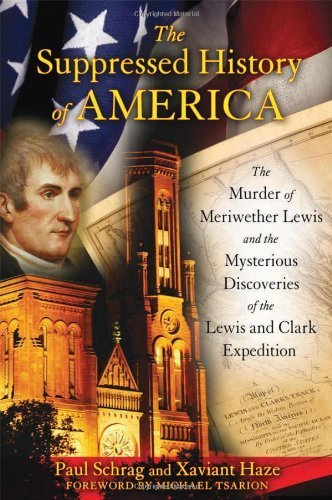 The Suppressed History of America: The Murder of Meriwether Lewis and the Mysterious Discoveries of the Lewis and Clark Expedition by Schrag, Paul, Haze, Xaviant (2011) Paperback