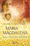 Maria Magdalena- Lebe und heile deine Weiblichkeit