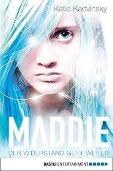 Maddie - Der Widerstand geht weiter von [Kacvinsky, Katie]