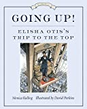 Going Up!: Elisha Otis's Trip to the Top (Great Idea Series) by Monica Kulling (2012-10-09)