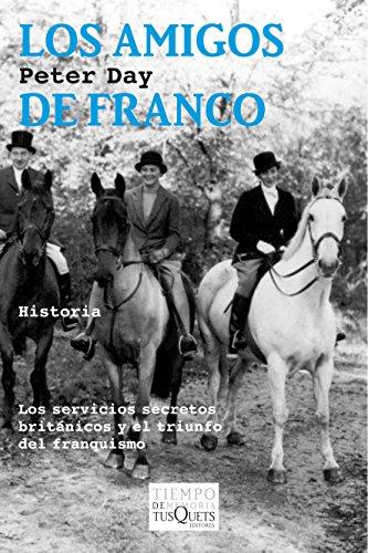 Los amigos de Franco: Los servicios secretos británicos y el triunfo del franquismo (Volumen Independiente) por Peter Day