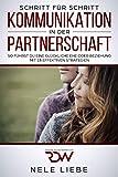 Kommunikation in der Partnerschaft. So führst Du eine glückliche Ehe oder Beziehung. Mit 18 effektiven Strategien