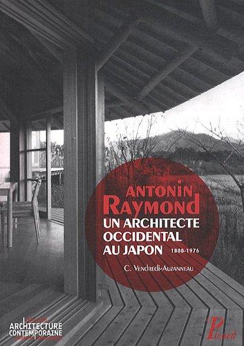 Antonin Raymond, un architecte occidental au Japon : 1888-1976