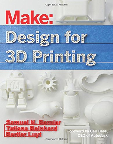 Make: Design for 3D Printing: Scanning, Creating, Editing, Remixing, and Making in Three Dimensions (Make : Technology on Your Time) por Samuel N. Bernier