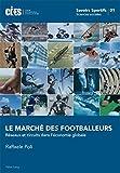 Le Marche Des Footballeurs - Reseaux Et Circuits Dans L'economie Globale