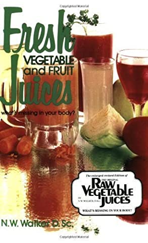 Fresh Vegetable and Fruit Juices by Dr. N.W. Walker D.Sc., Walker, Dr. Norman W. Revised Edition (6/6/1978)