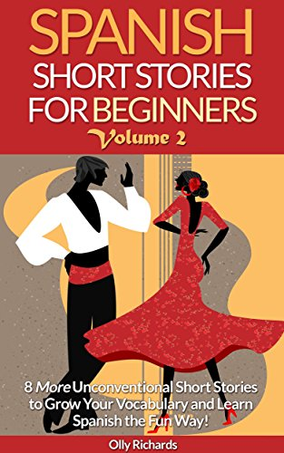 Spanish Short Stories For Beginners Volume 2: 8 More Unconventional Short Stories to Grow Your Vocabulary and Learn Spanish the Fun Way! por Olly Richards