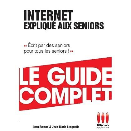 Internet Expliqué Aux Séniors Guide Complet (Le guide complet)
