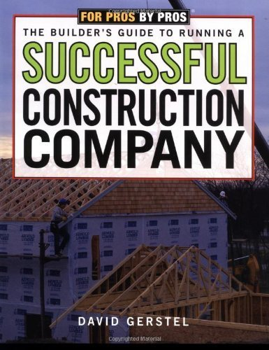 The Builder's Guide to Running a Successful Construction Company (For Pros By Pros) by Gerstel, David (1998) Paperback