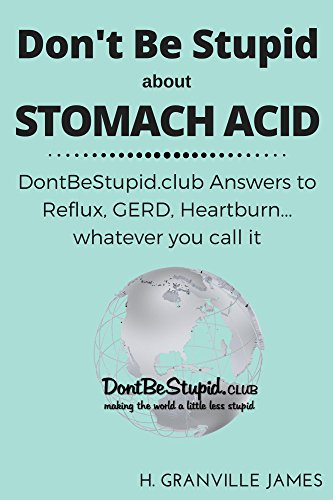 stomach-acid-dontbestupidclub-answers-to-reflux-gerd-heartburn-whatever-you-call-it-english-edition