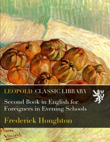 Second Book in English for Foreigners in Evening Schools por Frederick Houghton