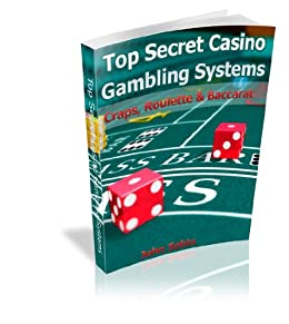 Top Secret Casino Gambling Systems-Craps, Roulette and Baccarat by [Sobin, John]