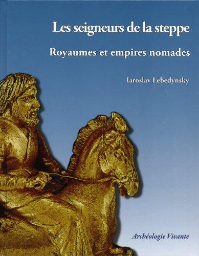 Les seigneurs de la steppe - Royaumes et empires nomades par Laroslav Lebedynsky
