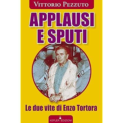 Applausi E Sputi. Le Due Vite Di Enzo Tortora