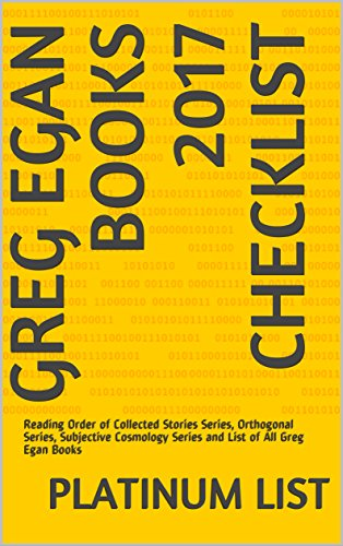 Greg Egan Books 2017 Checklist: Reading Order of Collected Stories Series, Orthogonal Series, Subjective Cosmology Series and List of All Greg Egan Books