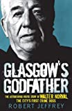 Front cover for the book Glasgow's godfather : the astonishing inside story of Walter Norval, the city's first crime boss by Robert Jeffrey