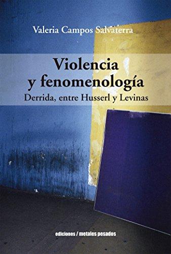 Violencia y fenomenología: Derrida, entre Husserl y Levinas por Valeria Campos Salvaterra