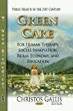 Green Care: For Human Therapy, Social Innovation, Rural Economy, and Education (Public Health in the 21st Century: Health Care in Transition)