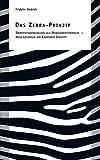 Das Zebra-Prinzip: Identitätsentwicklung als Managementstrategie – Neue Lösungen mit Corporate Identity