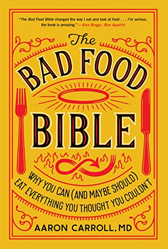The Bad Food Bible: Why You Can (and Maybe Should) Eat Everything You Thought You Couldn't (English Edition) (E Carroll Aaron)