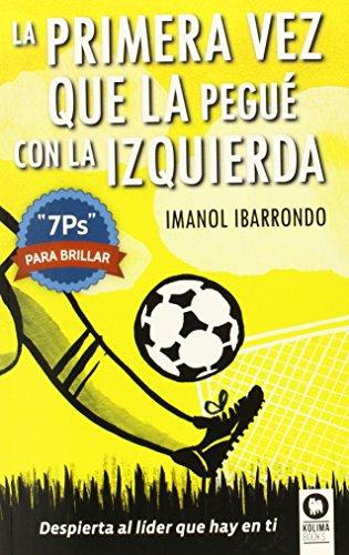 La primera vez que la pegué con la izquierda: 7Ps para brillar (Líderes que cambian el mundo) por Imanol Ibarrondo Garay
