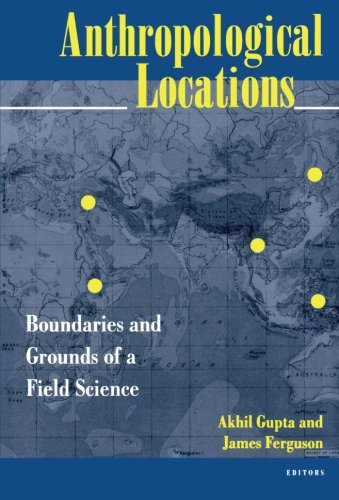 Anthropological Locations: Boundaries and Grounds of a Field Science